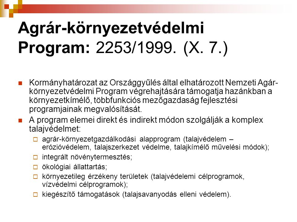 Agrár-környezetvédelmi Program: 2253/1999. (X. 7.) Kormányhatározat az Országgyűlés által elhatározott Nemzeti Agár- környezetvédelmi Program végrehaj