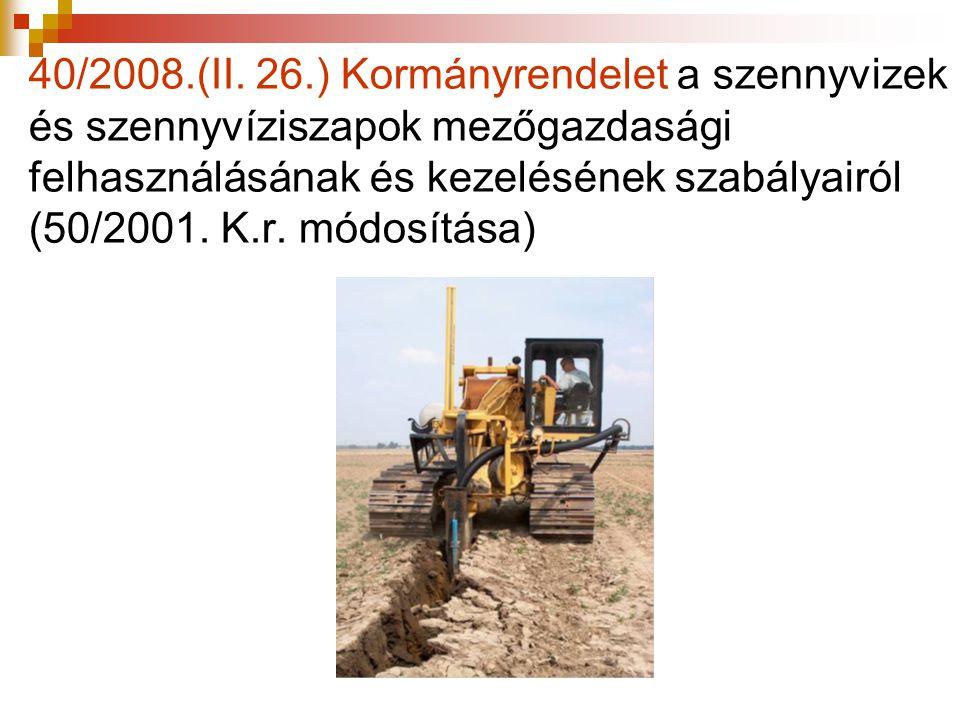 40/2008.(II. 26.) Kormányrendelet a szennyvizek és szennyvíziszapok mezőgazdasági felhasználásának és kezelésének szabályairól (50/2001. K.r. módosítá