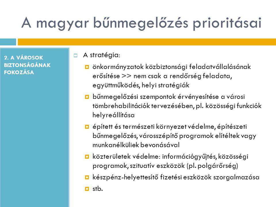 A magyar bűnmegelőzés prioritásai 2. A VÁROSOK BIZTONSÁGÁNAK FOKOZÁSA  A stratégia:  önkormányzatok közbiztonsági feladatvállalásának erősítése >> n
