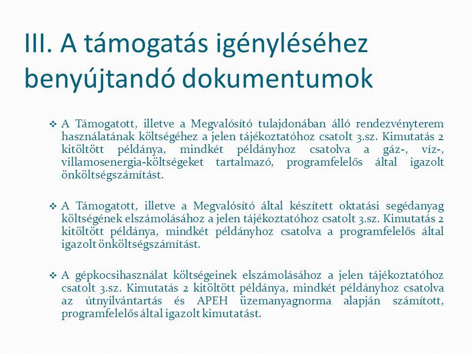 III. A támogatás igényléséhez benyújtandó dokumentumok  A Támogatott, illetve a Megvalósító tulajdonában álló rendezvényterem használatának költségéh