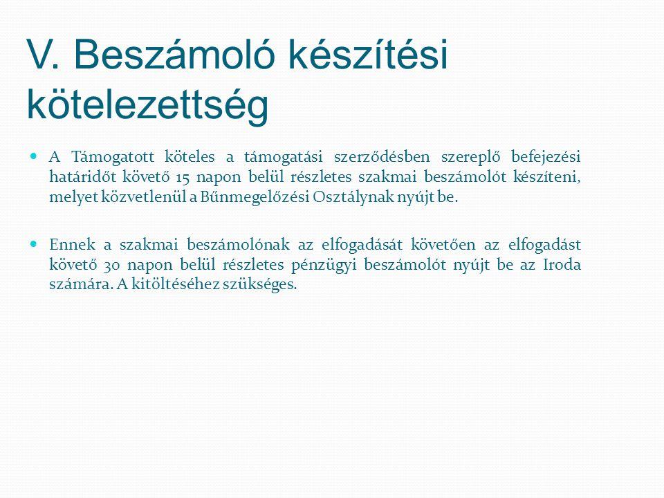 V. Beszámoló készítési kötelezettség A Támogatott köteles a támogatási szerződésben szereplő befejezési határidőt követő 15 napon belül részletes szak