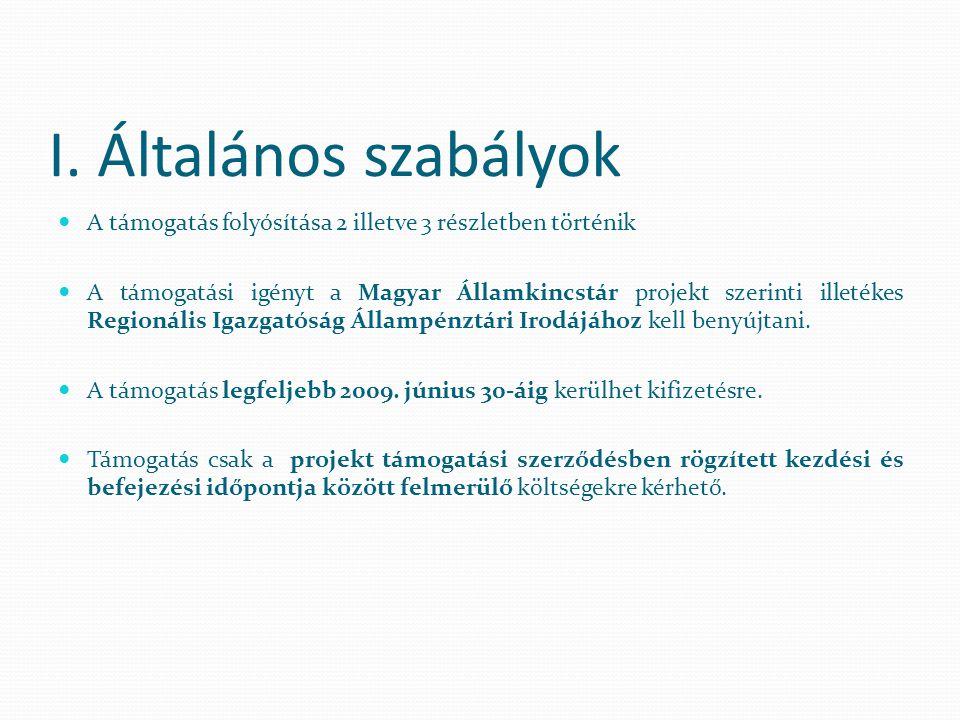 I. Általános szabályok A támogatás folyósítása 2 illetve 3 részletben történik A támogatási igényt a Magyar Államkincstár projekt szerinti illetékes R