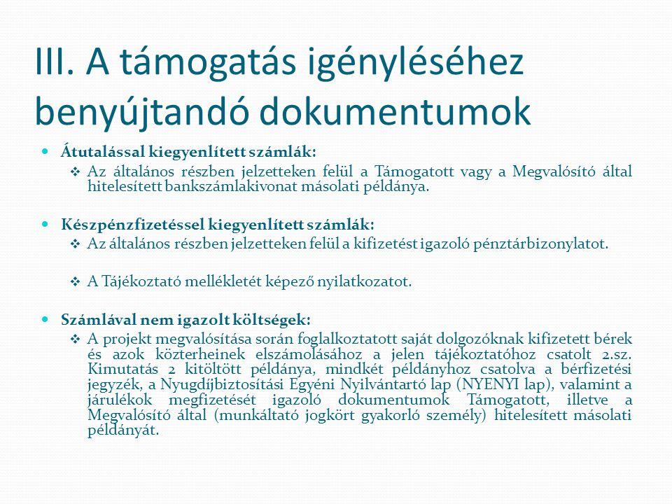 III. A támogatás igényléséhez benyújtandó dokumentumok Átutalással kiegyenlített számlák:  Az általános részben jelzetteken felül a Támogatott vagy a