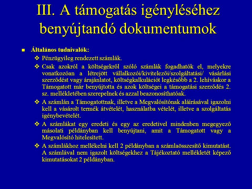 III. A támogatás igényléséhez benyújtandó dokumentumok Általános tudnivalók: Általános tudnivalók:  Pénzügyileg rendezett számlák.  Csak azokról a k