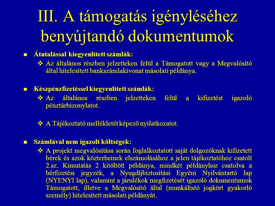 III. A támogatás igényléséhez benyújtandó dokumentumok Átutalással kiegyenlített számlák: Átutalással kiegyenlített számlák:  Az általános részben je