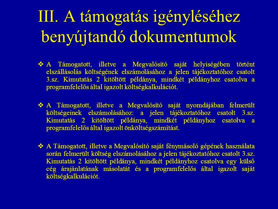 III. A támogatás igényléséhez benyújtandó dokumentumok  A Támogatott, illetve a Megvalósító saját helyiségében történt elszállásolás költségének elsz