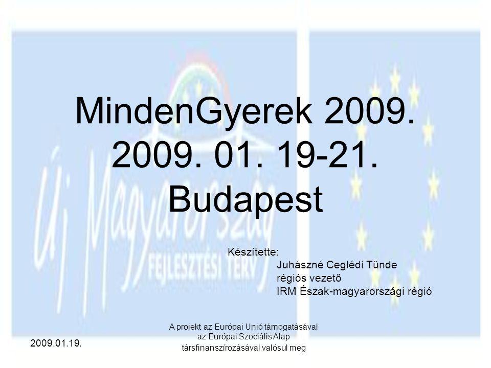 2009.01.19. A projekt az Európai Unió támogatásával az Európai Szociális Alap társfinanszírozásával valósul meg MindenGyerek 2009. 2009. 01. 19-21. Bu
