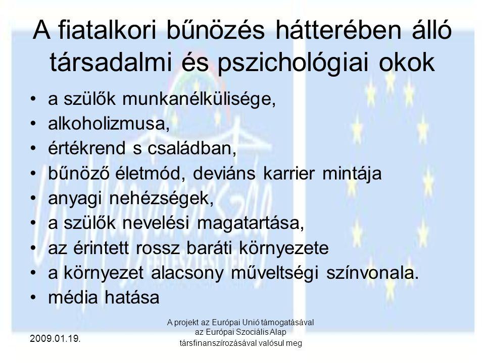2009.01.19. A projekt az Európai Unió támogatásával az Európai Szociális Alap társfinanszírozásával valósul meg A fiatalkori bűnözés hátterében álló t