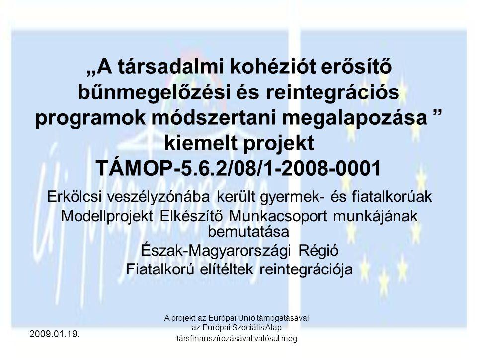 """2009.01.19. A projekt az Európai Unió támogatásával az Európai Szociális Alap társfinanszírozásával valósul meg """"A társadalmi kohéziót erősítő bűnmege"""