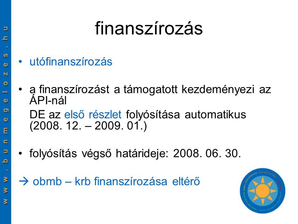 finanszírozás utófinanszírozás a finanszírozást a támogatott kezdeményezi az ÁPI-nál DE az első részlet folyósítása automatikus (2008.