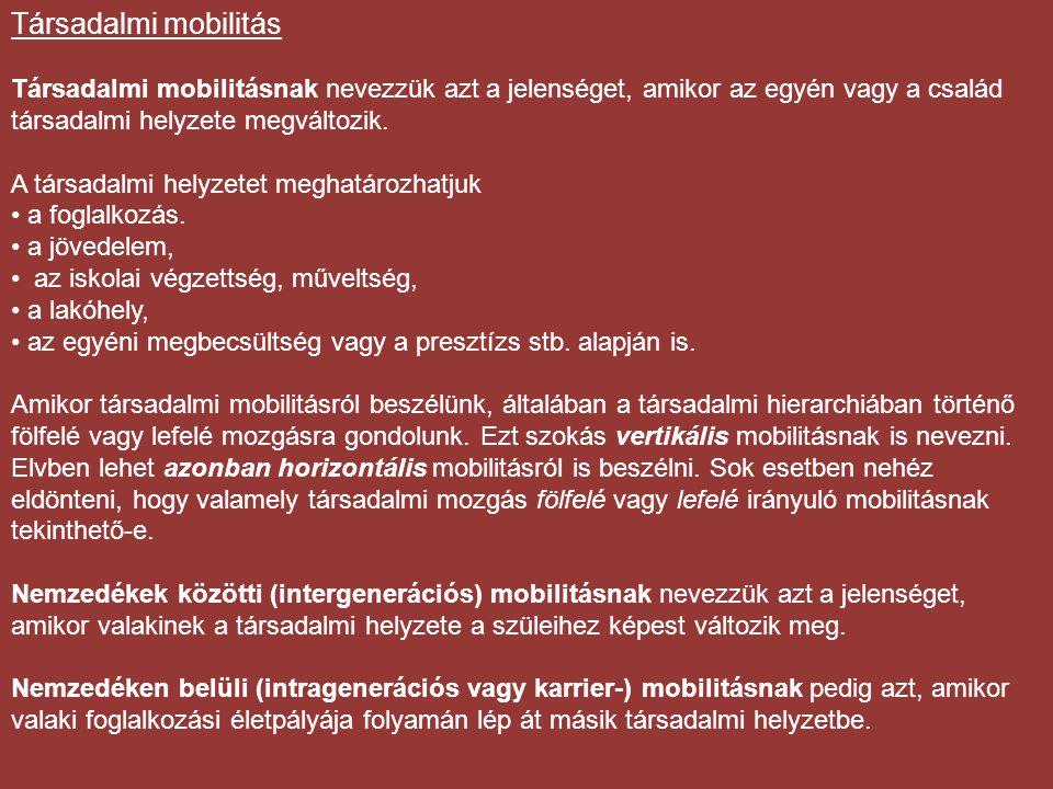 Társadalmi mobilitás Társadalmi mobilitásnak nevezzük azt a jelenséget, amikor az egyén vagy a család társadalmi helyzete megváltozik. A társadalmi he