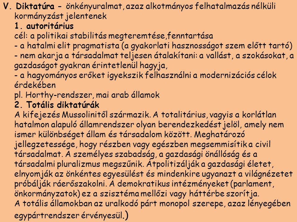 V. Diktatúra - önkényuralmat, azaz alkotmányos felhatalmazás nélküli kormányzást jelentenek 1. autoritárius cél: a politikai stabilitás megteremtése,f