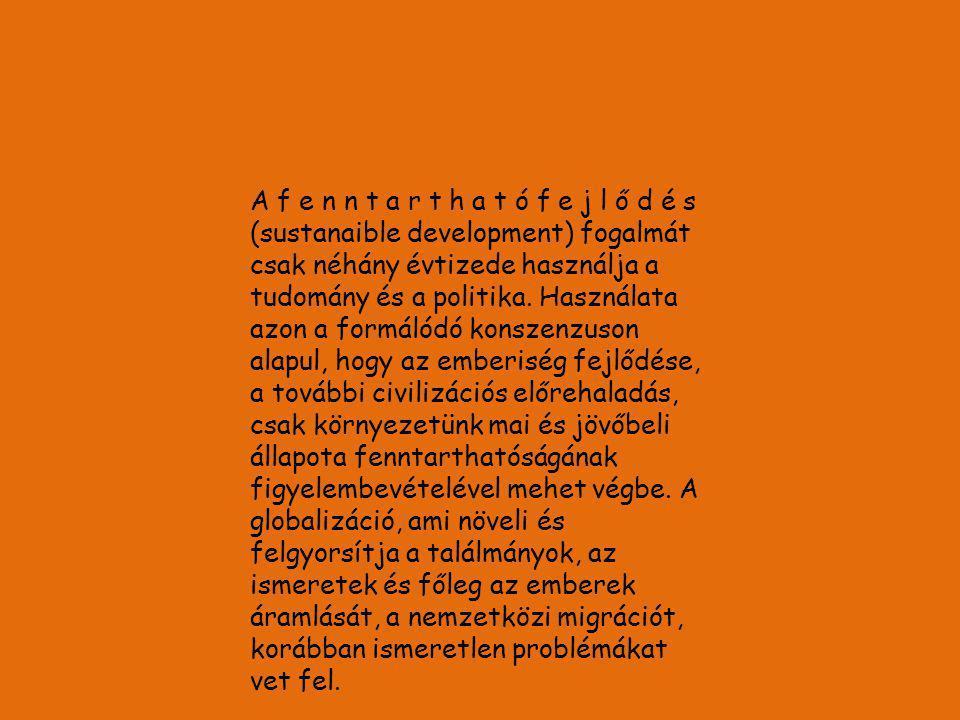 A f e n n t a r t h a t ó f e j l ő d é s (sustanaible development) fogalmát csak néhány évtizede használja a tudomány és a politika. Használata azon