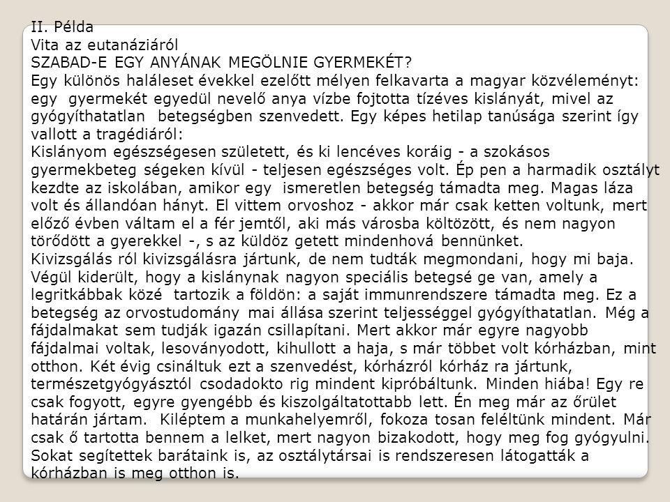 II. Példa Vita az eutanáziáról SZABAD-E EGY ANYÁNAK MEGÖLNIE GYERMEKÉT? Egy különös haláleset évekkel ezelőtt mélyen felkavarta a magyar közvéleményt: