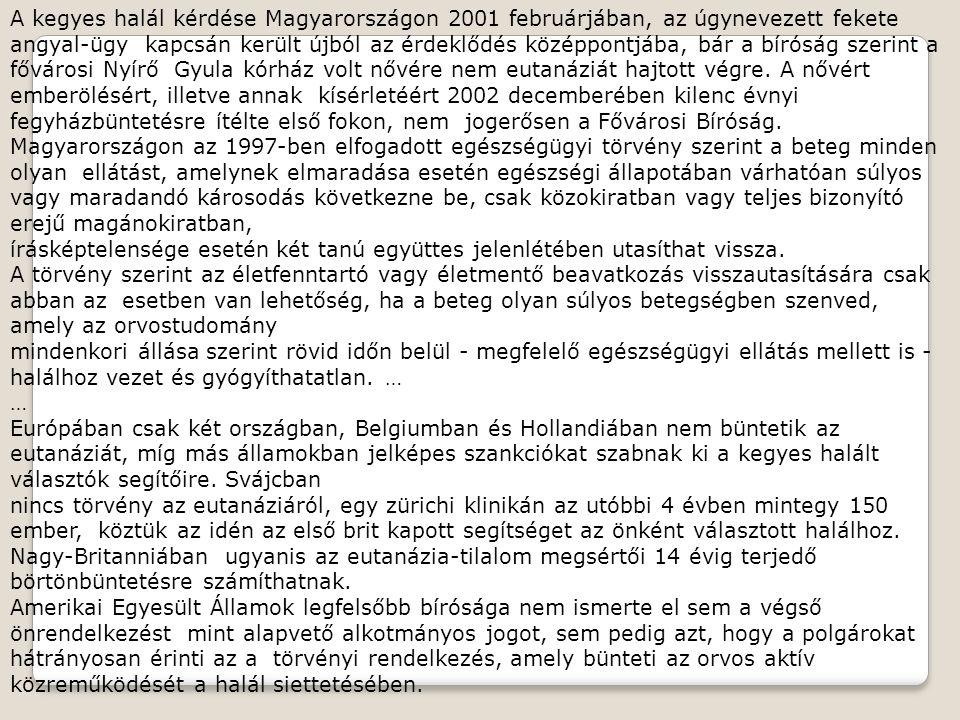A kegyes halál kérdése Magyarországon 2001 februárjában, az úgynevezett fekete angyal-ügy kapcsán került újból az érdeklődés középpontjába, bár a bíró