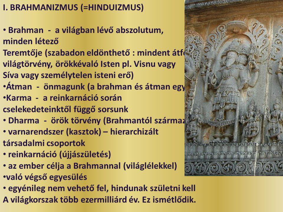 I. BRAHMANIZMUS (=HINDUIZMUS) Brahman - a világban lévő abszolutum, minden létező Teremtője (szabadon eldönthető : mindent átfogó világtörvény, örökké