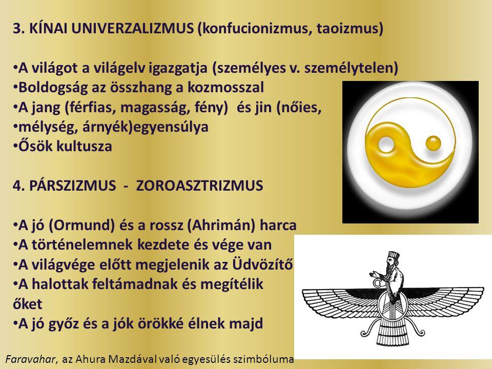 3. KÍNAI UNIVERZALIZMUS (konfucionizmus, taoizmus) A világot a világelv igazgatja (személyes v. személytelen) Boldogság az összhang a kozmosszal A jan