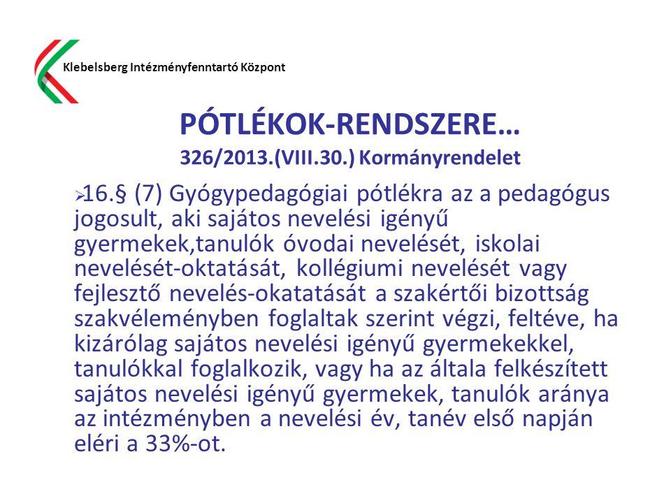 PÓTLÉKOK-RENDSZERE… 326/2013.(VIII.30.) Kormányrendelet  16.§ (7) Gyógypedagógiai pótlékra az a pedagógus jogosult, aki sajátos nevelési igényű gyerm
