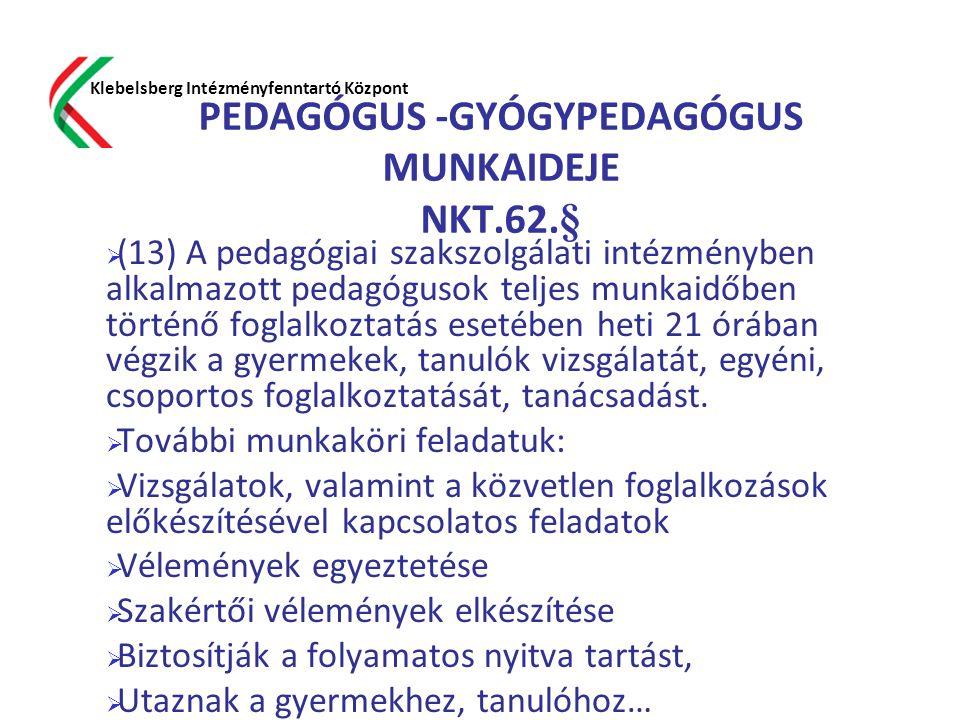 PEDAGÓGUS -GYÓGYPEDAGÓGUS MUNKAIDEJE NKT.62.§  (13) A pedagógiai szakszolgálati intézményben alkalmazott pedagógusok teljes munkaidőben történő fogla