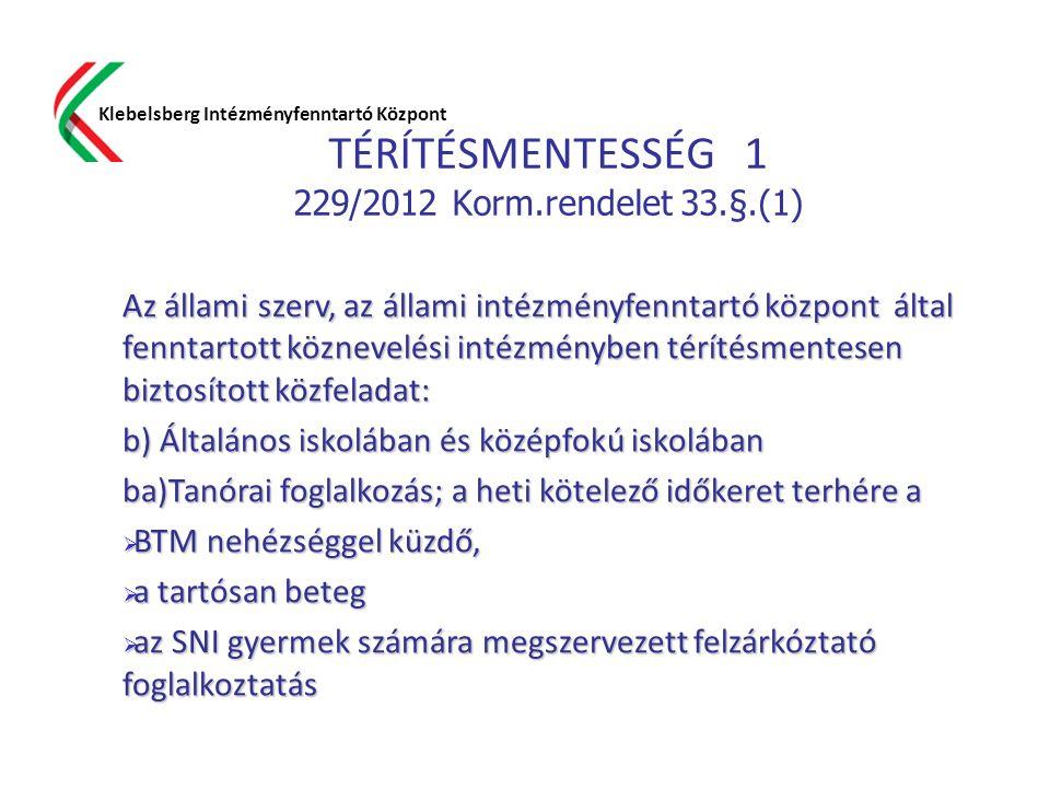 TÉRÍTÉSMENTESSÉG 1 229/2012 Korm.rendelet 33.§.(1) Klebelsberg Intézményfenntartó Központ Az állami szerv, az állami intézményfenntartó központ által