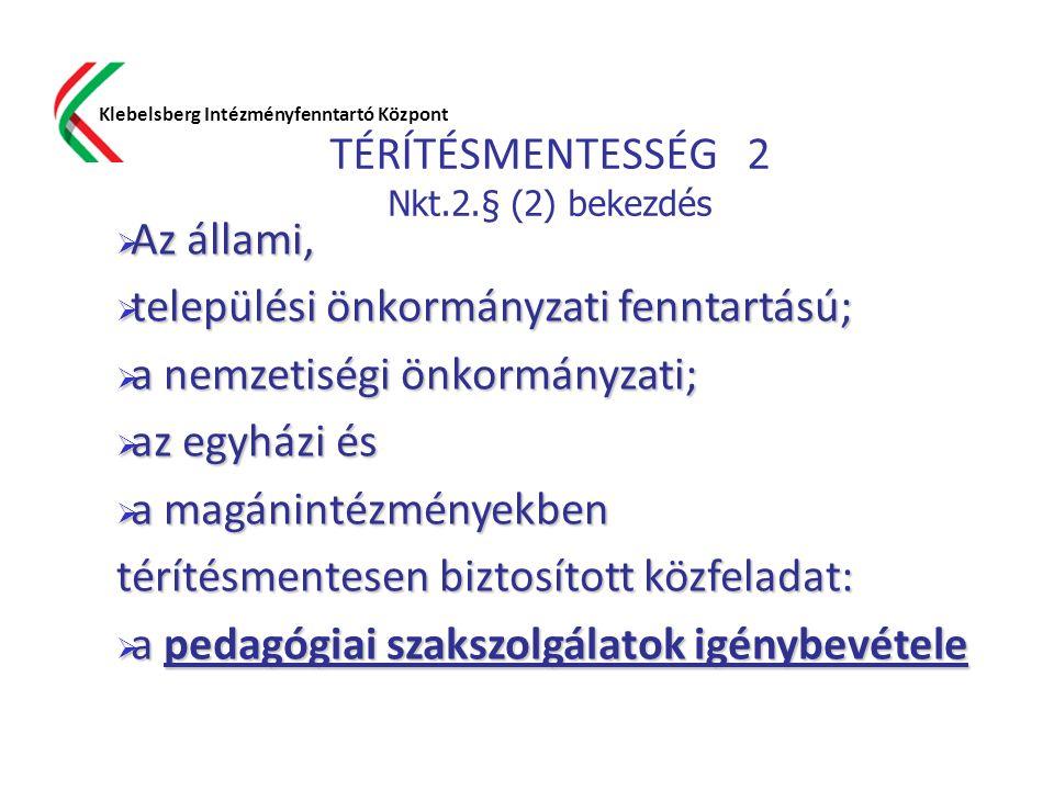 TÉRÍTÉSMENTESSÉG 2 Nkt.2.§ (2) bekezdés Klebelsberg Intézményfenntartó Központ  Az állami,  települési önkormányzati fenntartású;  a nemzetiségi ön