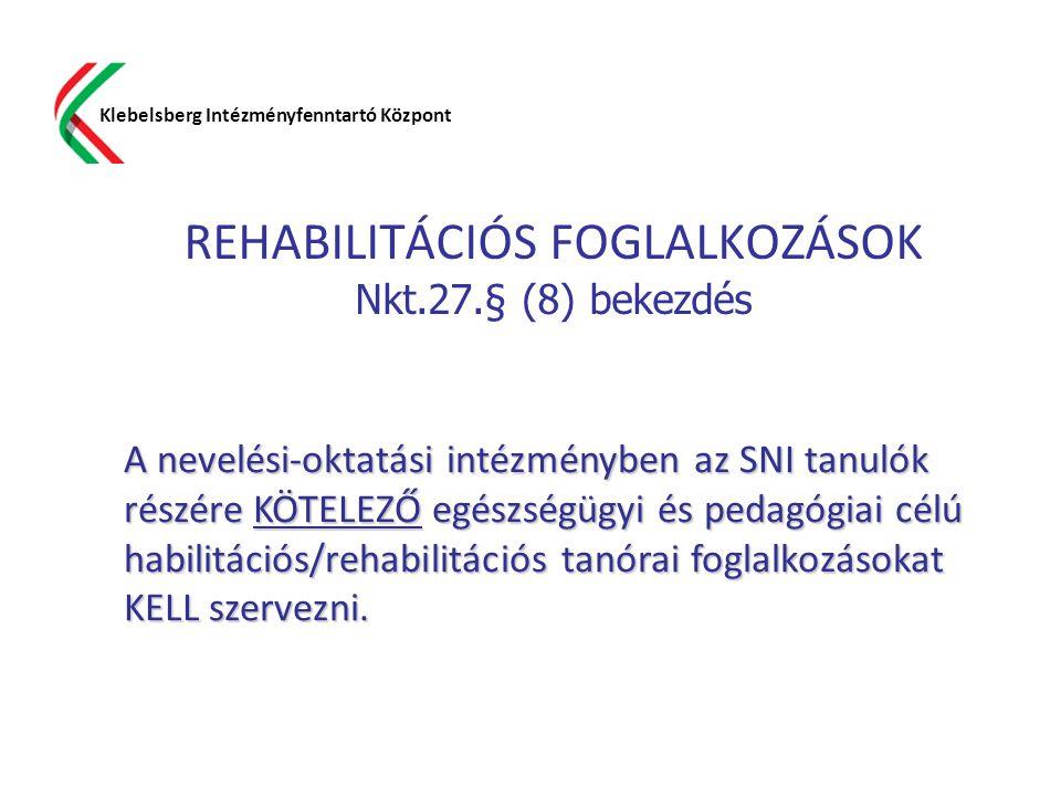 REHABILITÁCIÓS FOGLALKOZÁSOK Nkt.27.§ (8) bekezdés Klebelsberg Intézményfenntartó Központ A nevelési-oktatási intézményben az SNI tanulók részére KÖTE