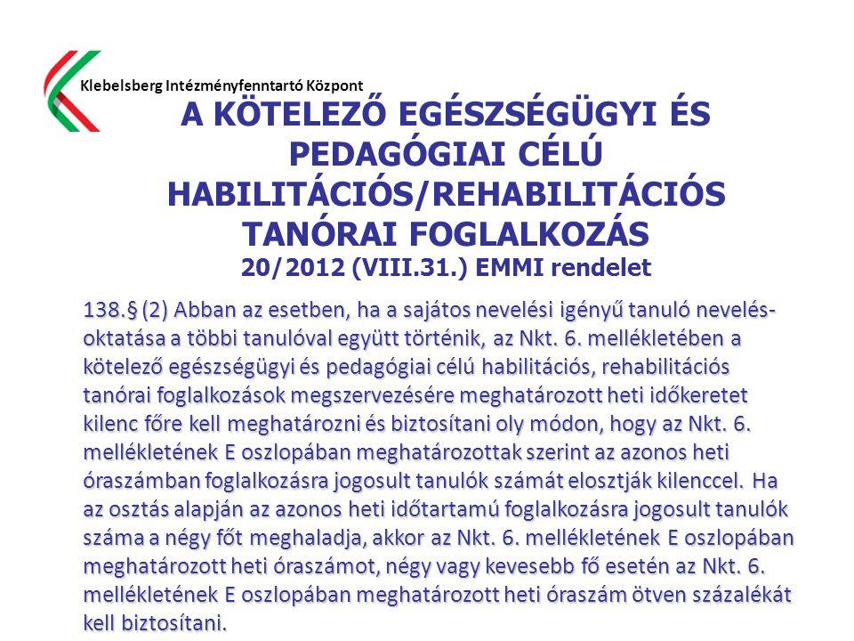 A KÖTELEZŐ EGÉSZSÉGÜGYI ÉS PEDAGÓGIAI CÉLÚ HABILITÁCIÓS/REHABILITÁCIÓS TANÓRAI FOGLALKOZÁS 20/2012 (VIII.31.) EMMI rendelet Klebelsberg Intézményfennt