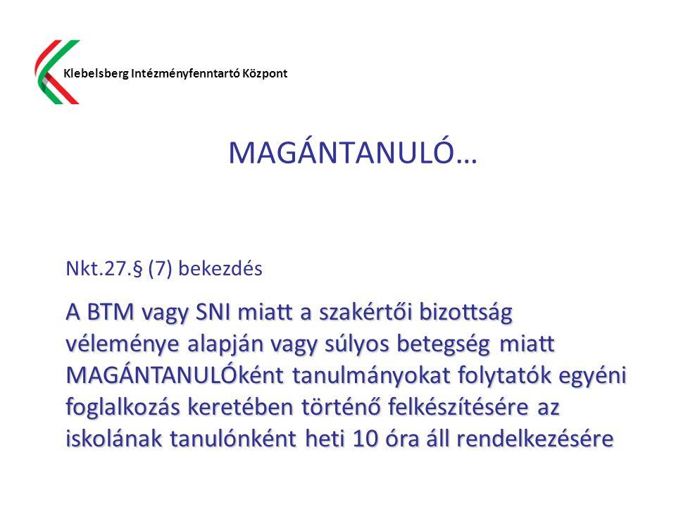 MAGÁNTANULÓ… Klebelsberg Intézményfenntartó Központ Nkt.27.§ (7) bekezdés A BTM vagy SNI miatt a szakértői bizottság véleménye alapján vagy súlyos bet