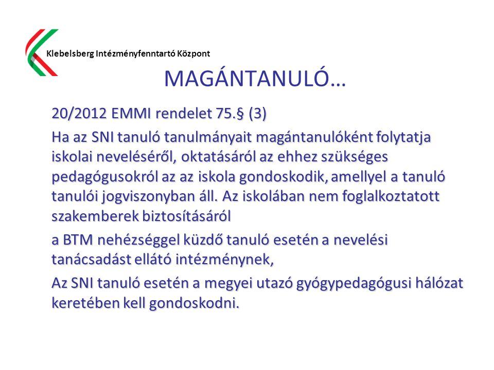MAGÁNTANULÓ… Klebelsberg Intézményfenntartó Központ 20/2012 EMMI rendelet 75.§ (3) Ha az SNI tanuló tanulmányait magántanulóként folytatja iskolai nev