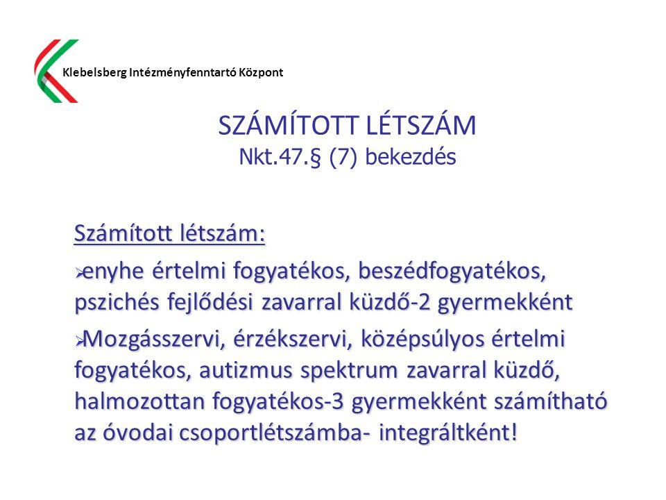 SZÁMÍTOTT LÉTSZÁM Nkt.47.§ (7) bekezdés Klebelsberg Intézményfenntartó Központ Számított létszám:  enyhe értelmi fogyatékos, beszédfogyatékos, pszich