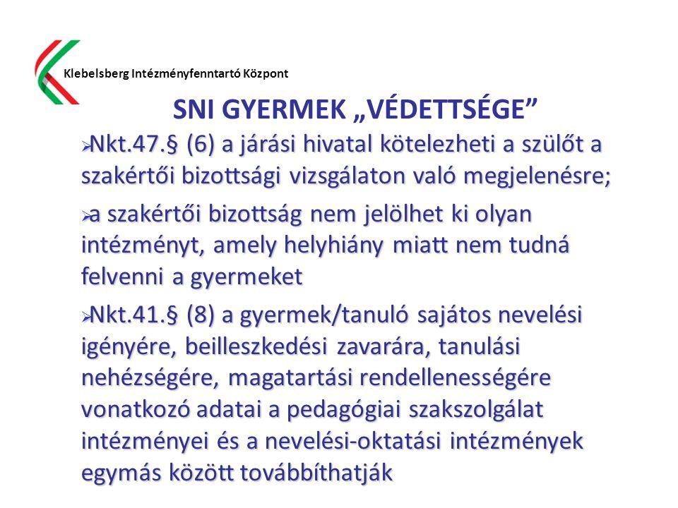"""SNI GYERMEK """"VÉDETTSÉGE"""" Klebelsberg Intézményfenntartó Központ  Nkt.47.§ (6) a járási hivatal kötelezheti a szülőt a szakértői bizottsági vizsgálato"""