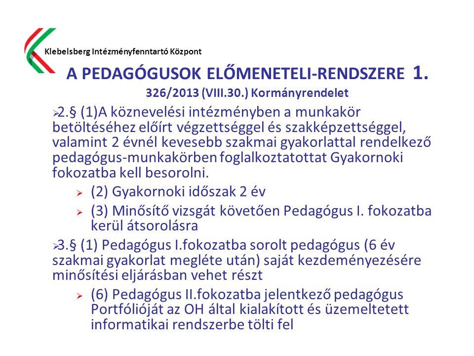 A PEDAGÓGUSOK ELŐMENETELI-RENDSZERE 1. 326/2013 (VIII.30.) Kormányrendelet  2.§ (1)A köznevelési intézményben a munkakör betöltéséhez előírt végzetts