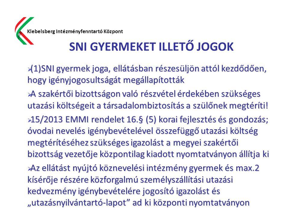 SNI GYERMEKET ILLETŐ JOGOK Klebelsberg Intézményfenntartó Központ  (1)SNI gyermek joga, ellátásban részesüljön attól kezdődően, hogy igényjogosultság