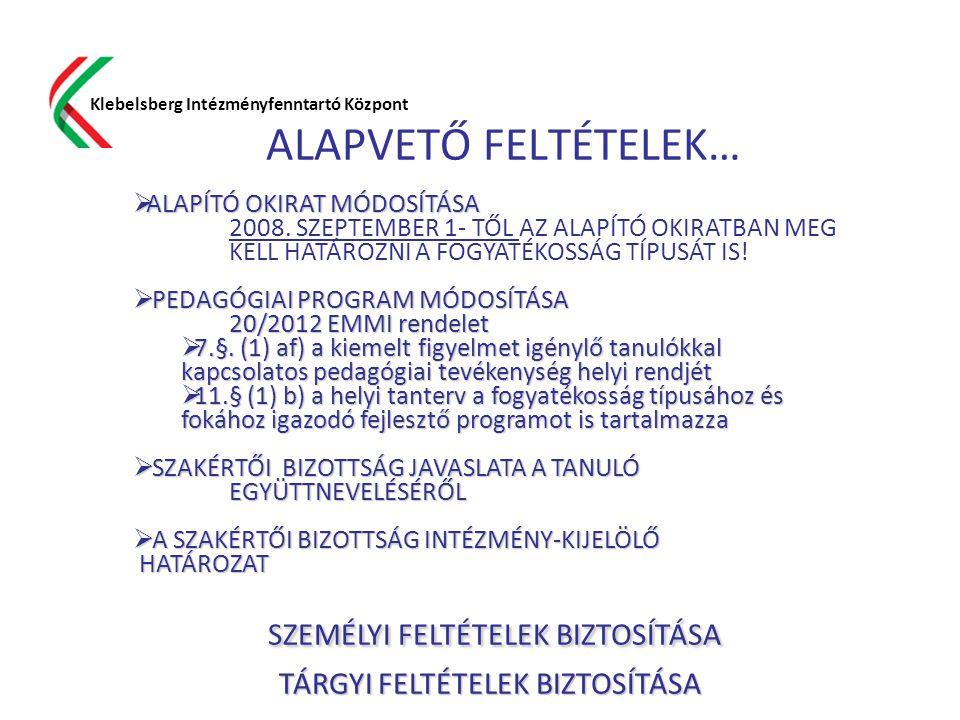 ALAPVETŐ FELTÉTELEK… Klebelsberg Intézményfenntartó Központ  ALAPÍTÓ OKIRAT MÓDOSÍTÁSA 2008. SZEPTEMBER 1- TŐL AZ ALAPÍTÓ OKIRATBAN MEG KELL HATÁROZN