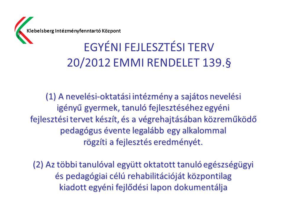 EGYÉNI FEJLESZTÉSI TERV 20/2012 EMMI RENDELET 139.§ Klebelsberg Intézményfenntartó Központ (1) A nevelési-oktatási intézmény a sajátos nevelési igényű