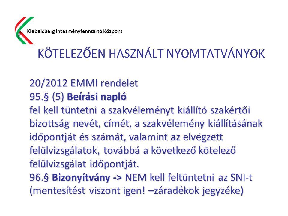 KÖTELEZŐEN HASZNÁLT NYOMTATVÁNYOK Klebelsberg Intézményfenntartó Központ 20/2012 EMMI rendelet 95.§ (5) Beírási napló fel kell tüntetni a szakvélemény