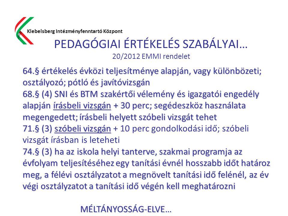 PEDAGÓGIAI ÉRTÉKELÉS SZABÁLYAI… 20/2012 EMMI rendelet Klebelsberg Intézményfenntartó Központ 64.§ értékelés évközi teljesítménye alapján, vagy különbö