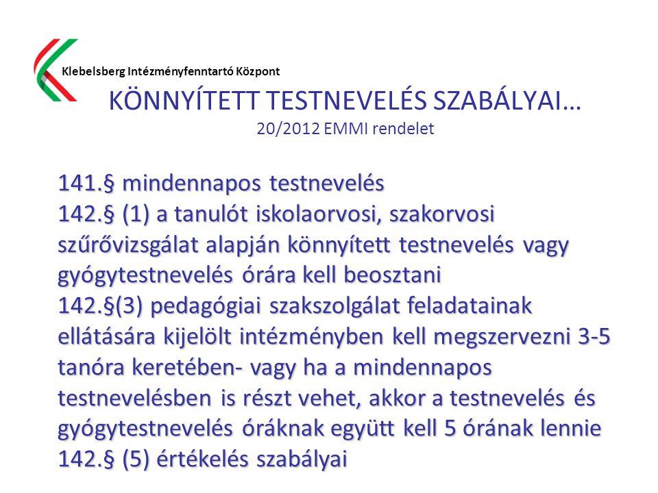 KÖNNYÍTETT TESTNEVELÉS SZABÁLYAI… 20/2012 EMMI rendelet Klebelsberg Intézményfenntartó Központ 141.§ mindennapos testnevelés 142.§ (1) a tanulót iskol