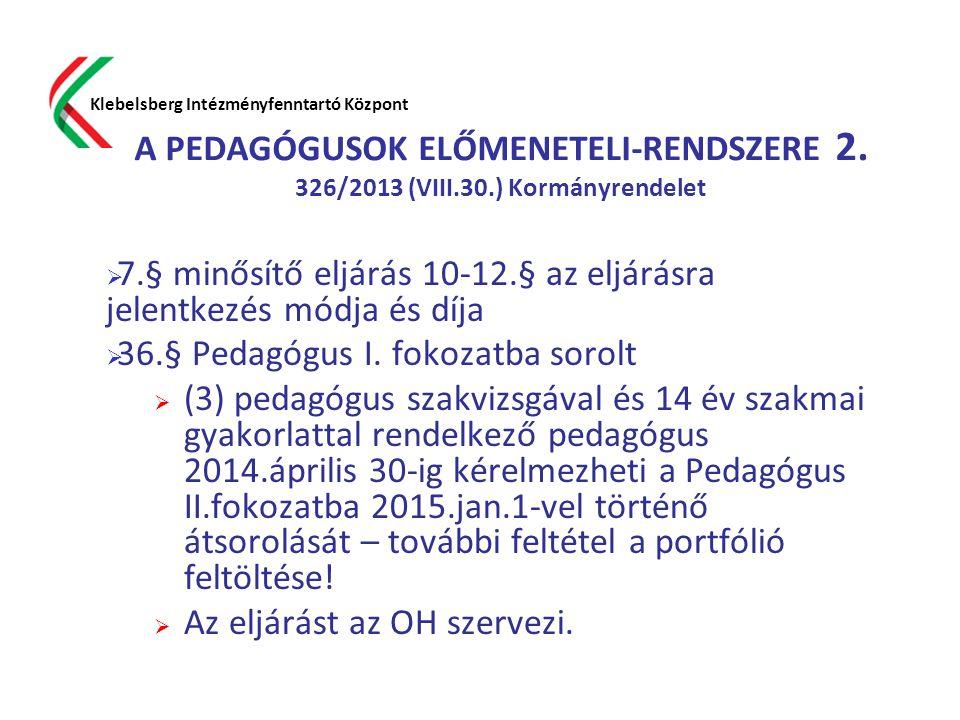 A PEDAGÓGUSOK ELŐMENETELI-RENDSZERE 2. 326/2013 (VIII.30.) Kormányrendelet  7.§ minősítő eljárás 10-12.§ az eljárásra jelentkezés módja és díja  36.