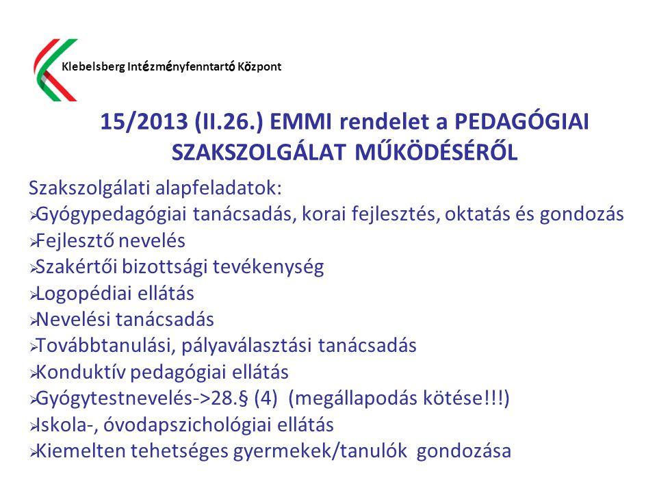 15/2013 (II.26.) EMMI rendelet a PEDAGÓGIAI SZAKSZOLGÁLAT MŰKÖDÉSÉRŐL Szakszolgálati alapfeladatok:  Gyógypedagógiai tanácsadás, korai fejlesztés, ok
