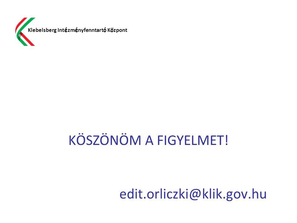 KÖSZÖNÖM A FIGYELMET! edit.orliczki@klik.gov.hu Klebelsberg Int é zm é nyfenntart ó K ö zpont