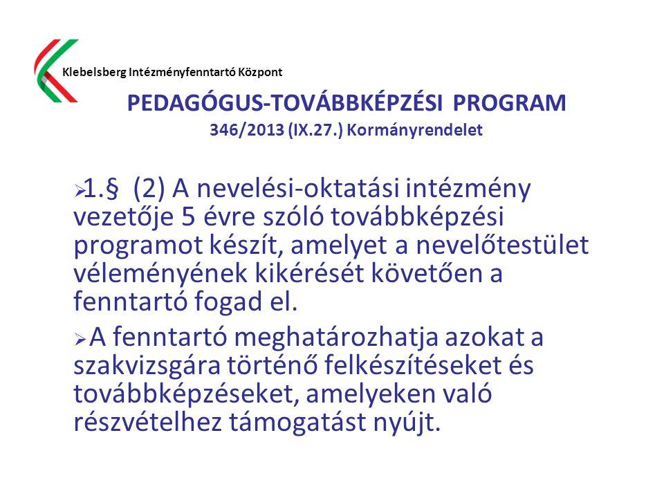PEDAGÓGUS-TOVÁBBKÉPZÉSI PROGRAM 346/2013 (IX.27.) Kormányrendelet  1.§ (2) A nevelési-oktatási intézmény vezetője 5 évre szóló továbbképzési programo