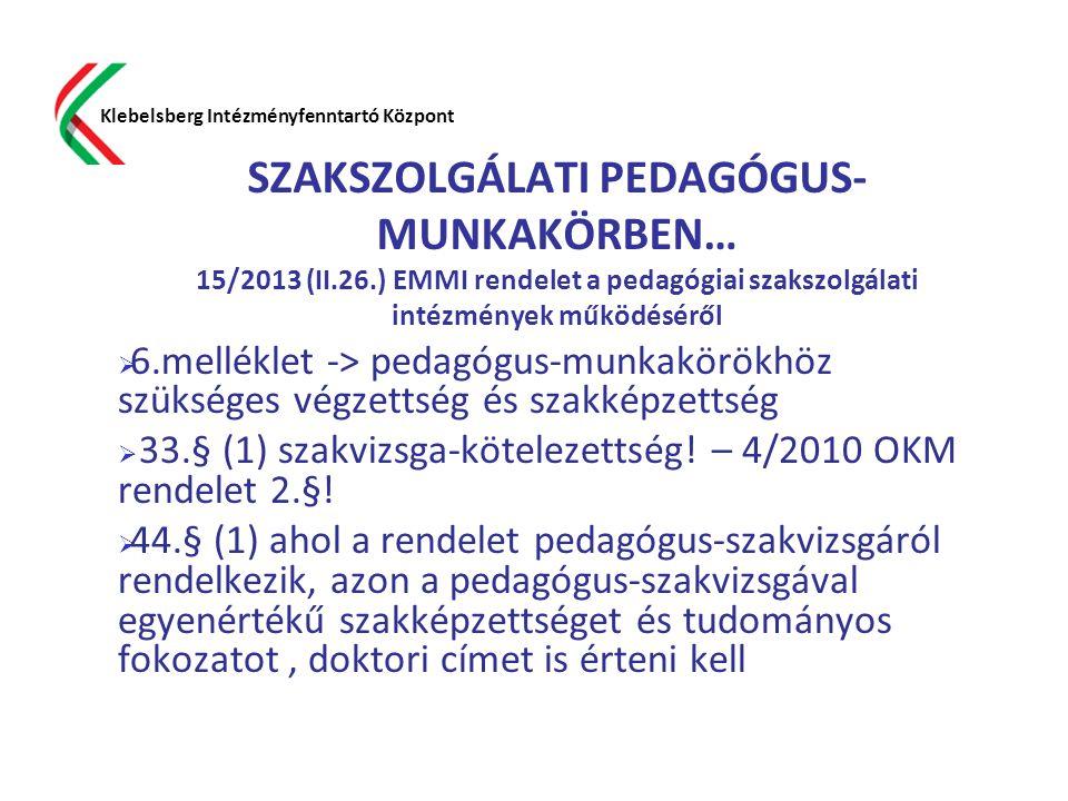 SZAKSZOLGÁLATI PEDAGÓGUS- MUNKAKÖRBEN… 15/2013 (II.26.) EMMI rendelet a pedagógiai szakszolgálati intézmények működéséről  6.melléklet -> pedagógus-m