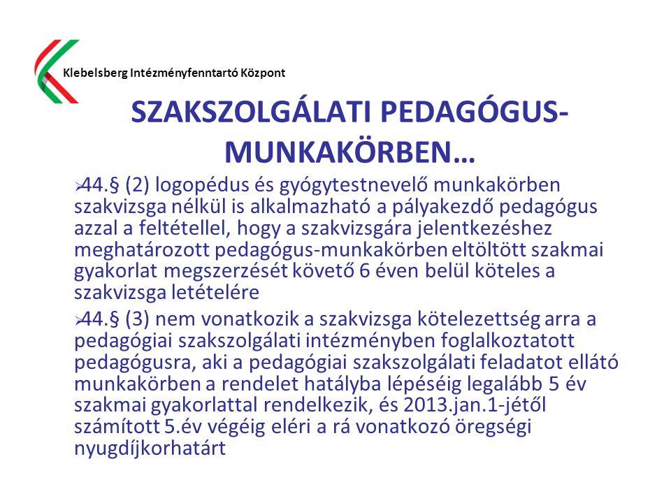 SZAKSZOLGÁLATI PEDAGÓGUS- MUNKAKÖRBEN…  44.§ (2) logopédus és gyógytestnevelő munkakörben szakvizsga nélkül is alkalmazható a pályakezdő pedagógus az