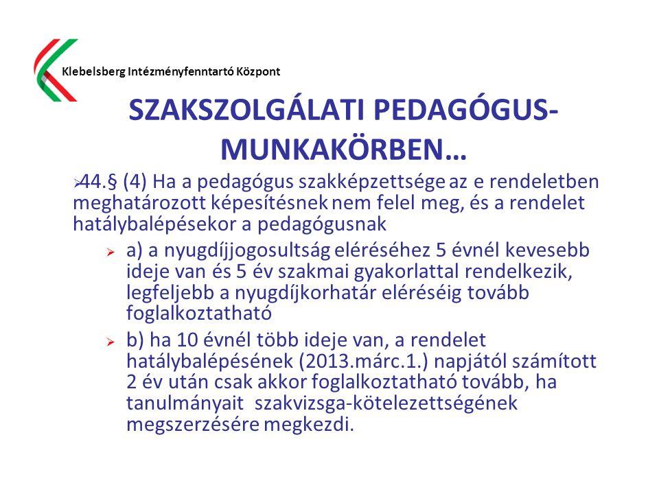 SZAKSZOLGÁLATI PEDAGÓGUS- MUNKAKÖRBEN…  44.§ (4) Ha a pedagógus szakképzettsége az e rendeletben meghatározott képesítésnek nem felel meg, és a rende