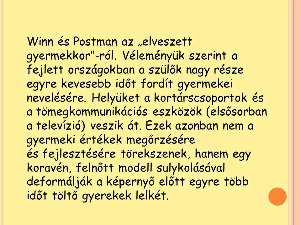 """Winn és Postman az """"elveszett gyermekkor""""-ról. Véleményük szerint a fejlett országokban a szülők nagy része egyre kevesebb időt fordít gyermekei nevel"""