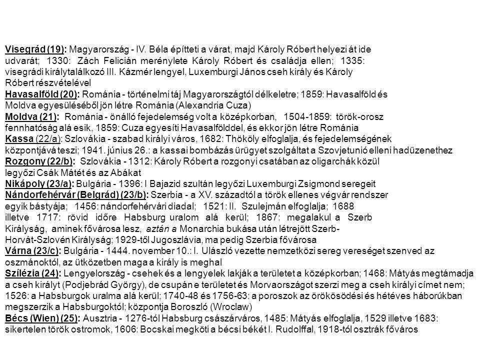 Visegrád (19): Magyarország - IV. Béla építteti a várat, majd Károly Róbert helyezi át ide udvarát; 1330: Zách Felicián merénylete Károly Róbert és cs