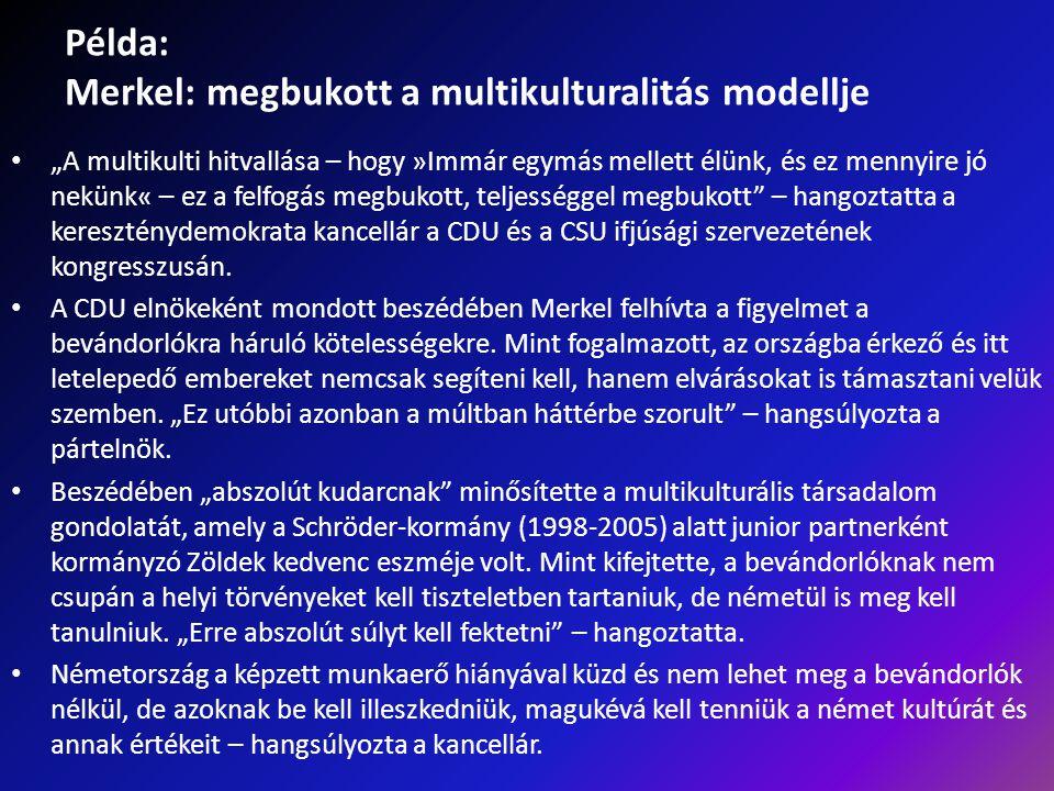 """Példa: Merkel: megbukott a multikulturalitás modellje """"A multikulti hitvallása – hogy »Immár egymás mellett élünk, és ez mennyire jó nekünk« – ez a fe"""