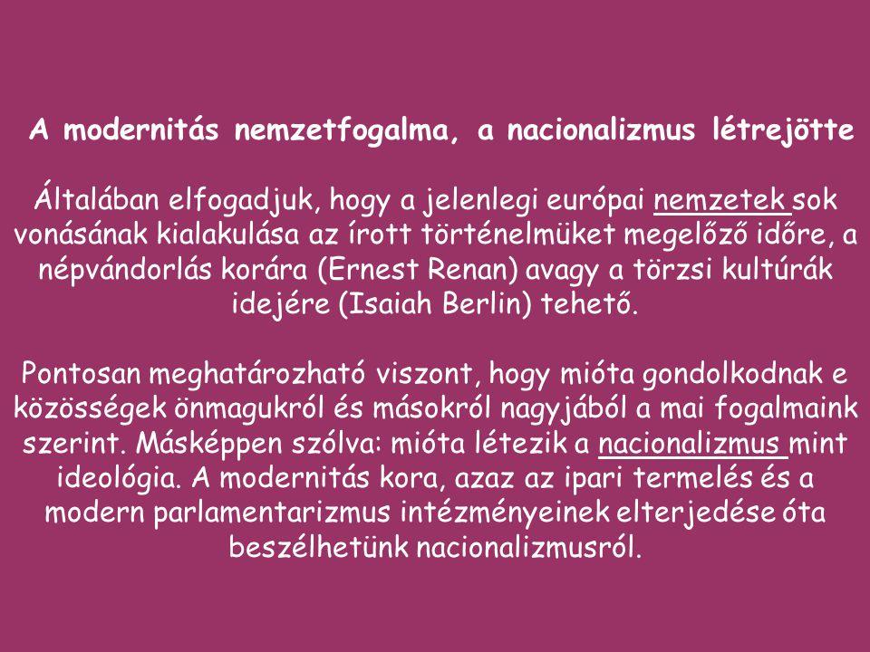 A modernitás nemzetfogalma, a nacionalizmus létrejötte Általában elfogadjuk, hogy a jelenlegi európai nemzetek sok vonásának kialakulása az írott történelmüket megelőző időre, a népvándorlás korára (Ernest Renan) avagy a törzsi kultúrák idejére (Isaiah Berlin) tehető.