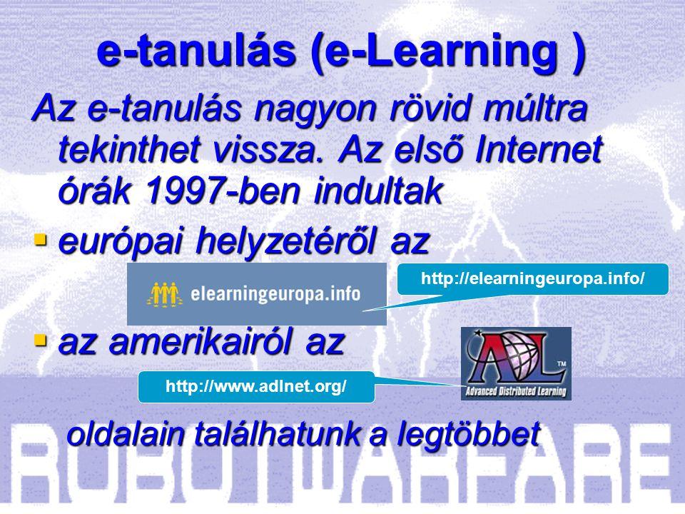  A robothadviselés eszközeinek és eljárásainak rohamos fejlődése különösen megköveteli az élethosszig való tanulást  Az élethosszig való tanuláshoz az e-tanulás nyújt ideális megoldást  Az e-tanulás eszközei szoftrobotot alkotnak –Ahogyan azt Munk professzor 2001-ben jelezte az első Robothadviselés konferencián Hogy kerül az e-tanulás a robothadviselés eszköztárába?
